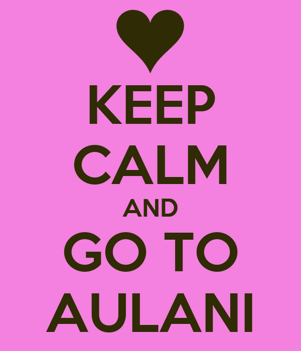 KEEP CALM AND GO TO AULANI