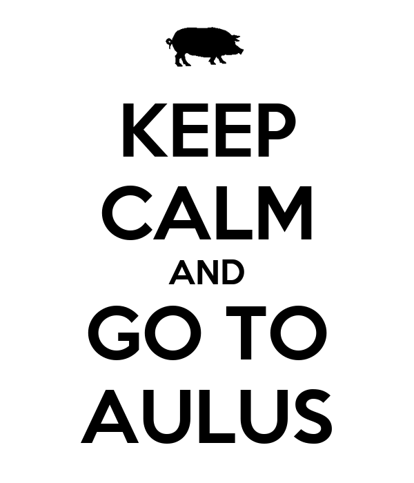 KEEP CALM AND GO TO AULUS