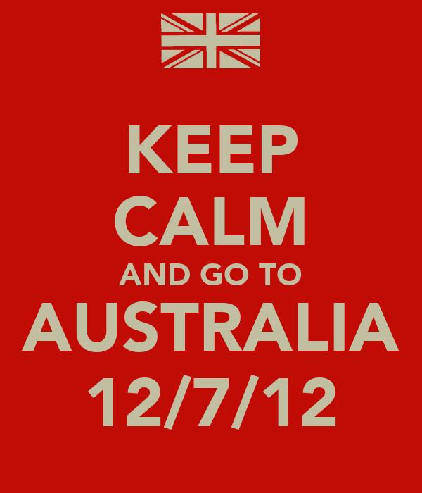 KEEP CALM AND GO TO AUSTRALIA 12/7/12