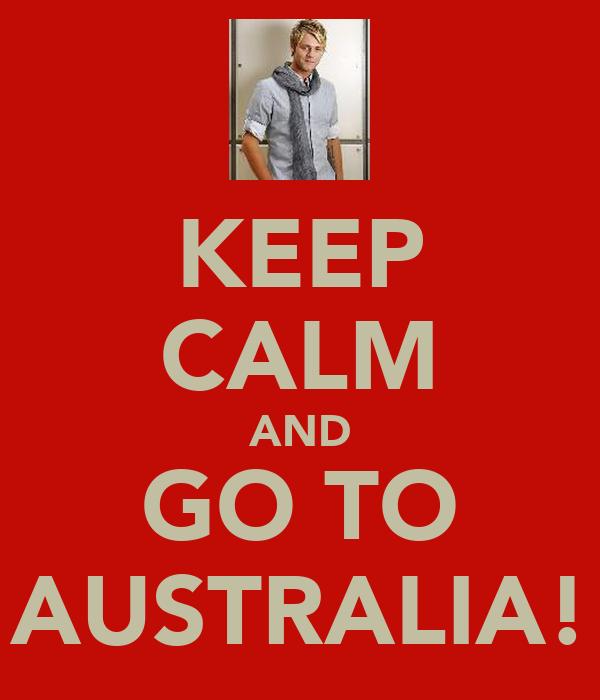 KEEP CALM AND GO TO AUSTRALIA!