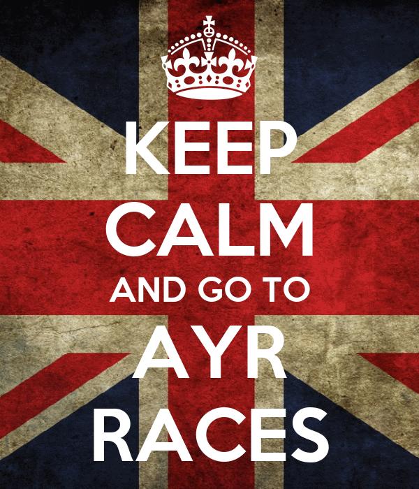 KEEP CALM AND GO TO AYR RACES