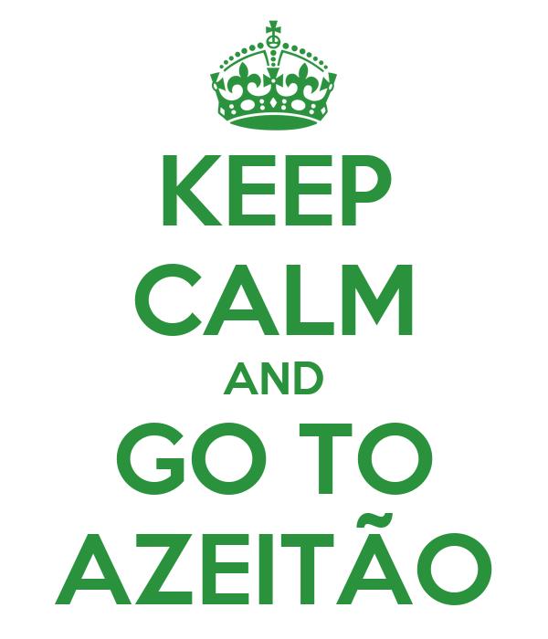 KEEP CALM AND GO TO AZEITÃO