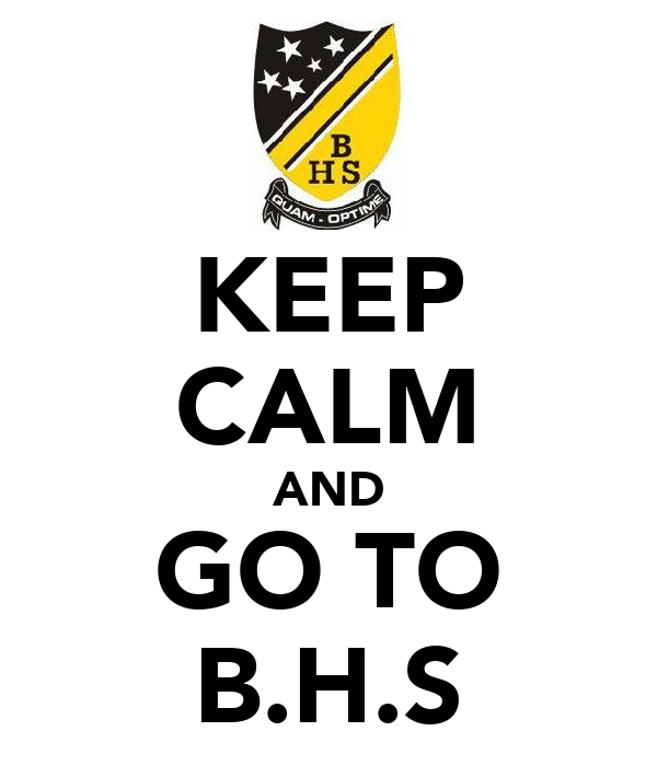 KEEP CALM AND GO TO B.H.S
