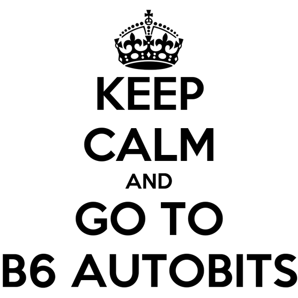 KEEP CALM AND GO TO B6 AUTOBITS
