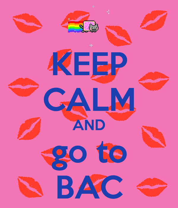 KEEP CALM AND go to BAC