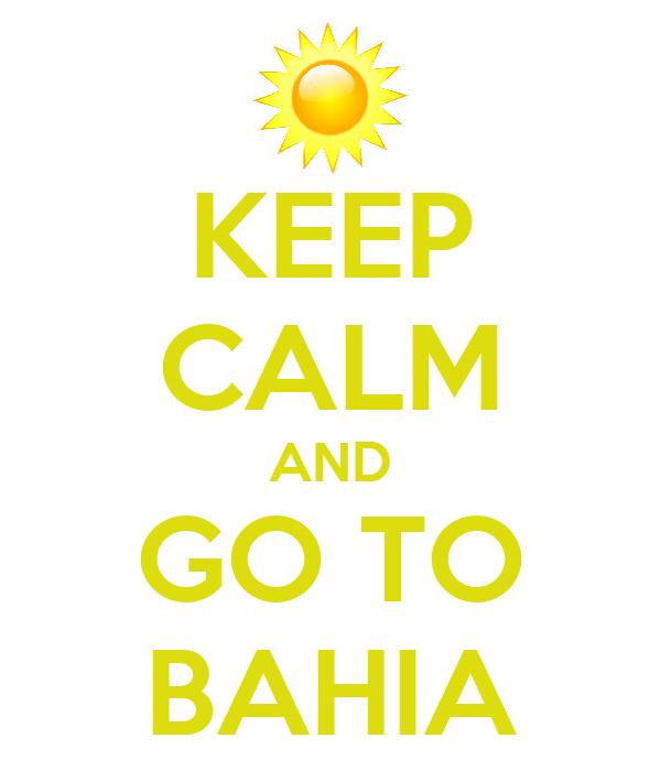 KEEP CALM AND GO TO BAHIA