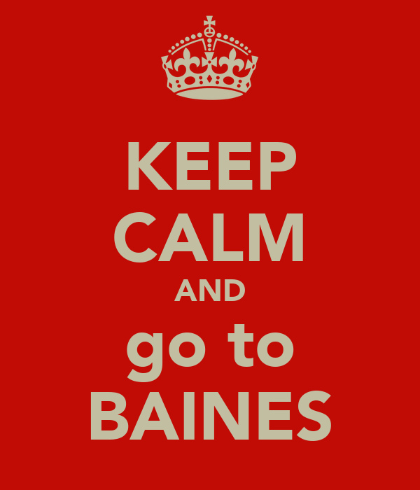 KEEP CALM AND go to BAINES