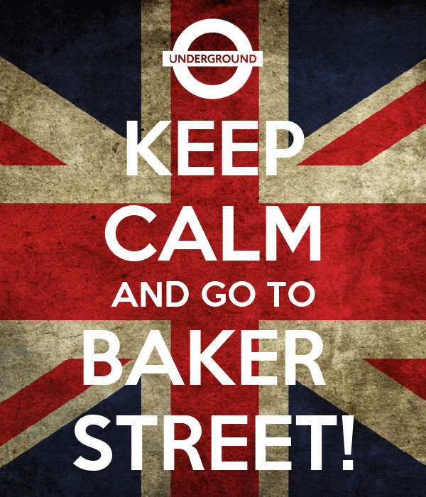 KEEP CALM AND GO TO BAKER  STREET!