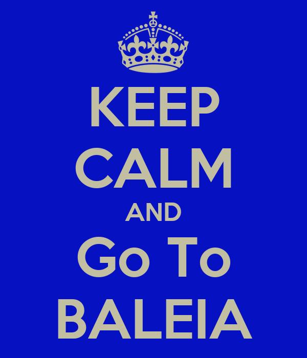 KEEP CALM AND Go To BALEIA