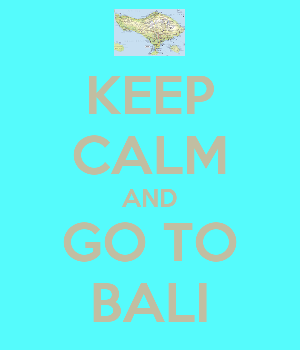 KEEP CALM AND GO TO BALI