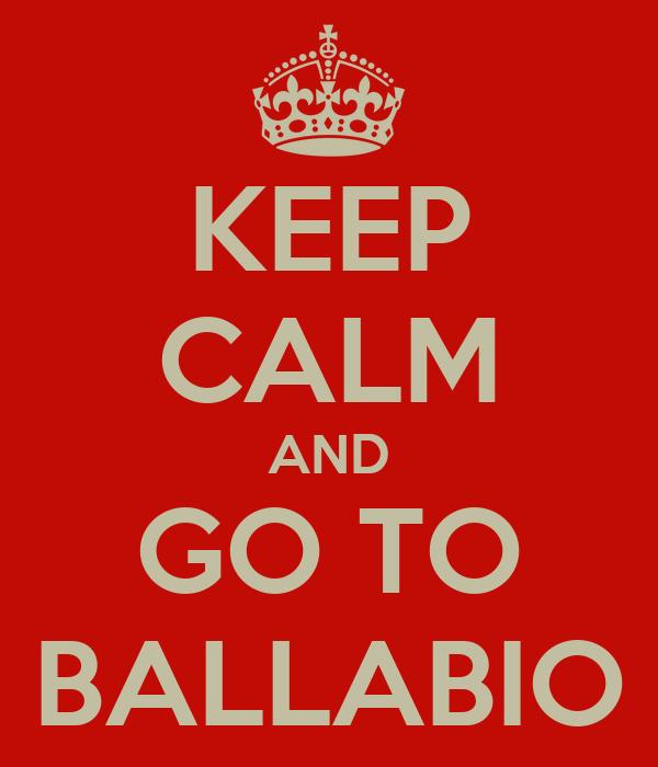 KEEP CALM AND GO TO BALLABIO