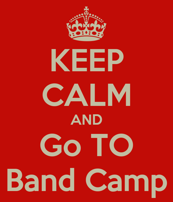 KEEP CALM AND Go TO Band Camp