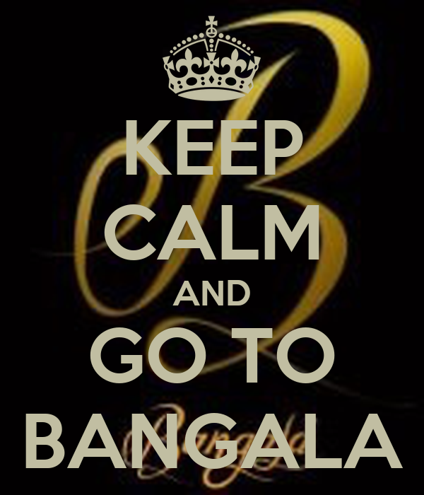 KEEP CALM AND GO TO BANGALA