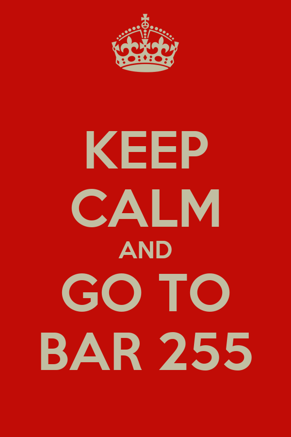 KEEP CALM AND GO TO BAR 255
