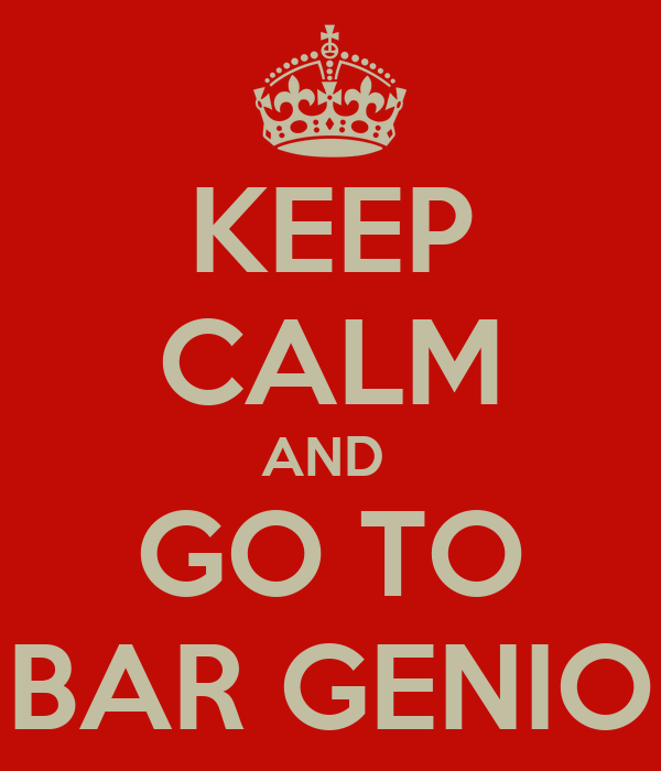 KEEP CALM AND  GO TO BAR GENIO