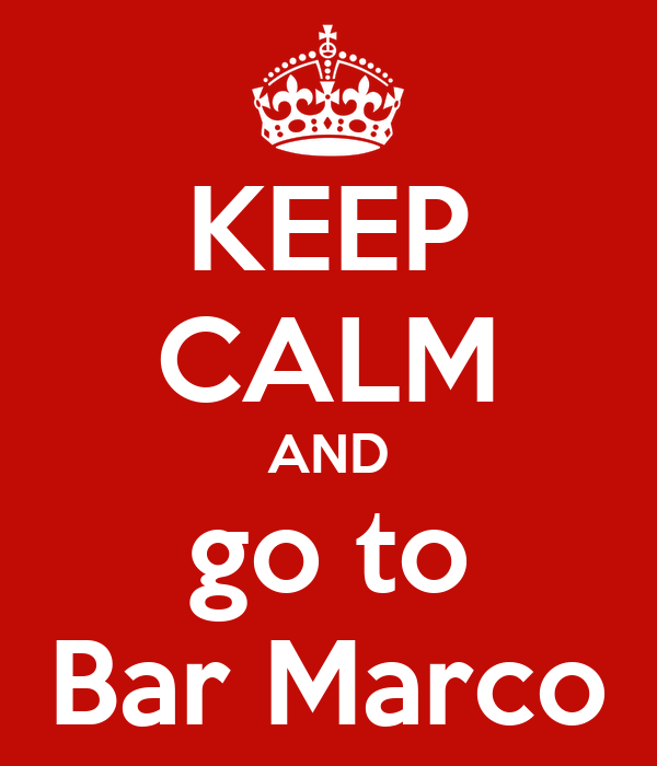 KEEP CALM AND go to Bar Marco