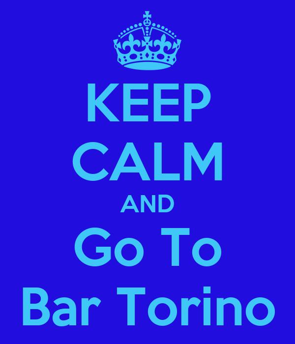 KEEP CALM AND Go To Bar Torino