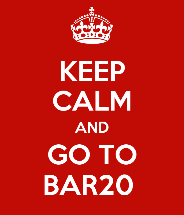 KEEP CALM AND GO TO BAR20