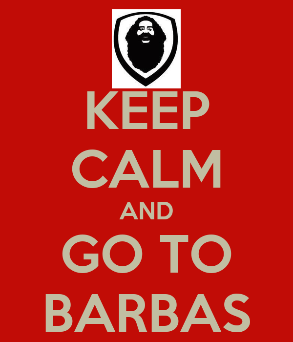 KEEP CALM AND GO TO BARBAS
