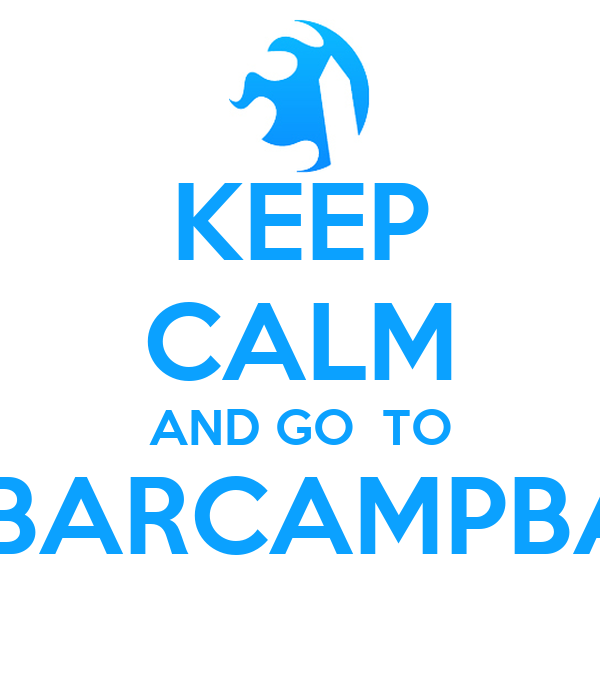 KEEP CALM AND GO  TO  BARCAMPBA