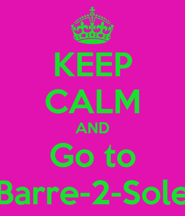 KEEP CALM AND Go to Barre-2-Sole