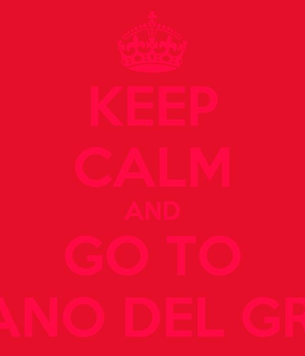 KEEP CALM AND GO TO BASSANO DEL GRAPPA