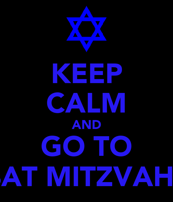 KEEP CALM AND  GO TO  BAT MITZVAHS