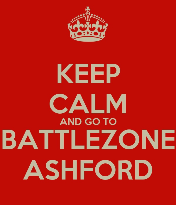 KEEP CALM AND GO TO BATTLEZONE ASHFORD