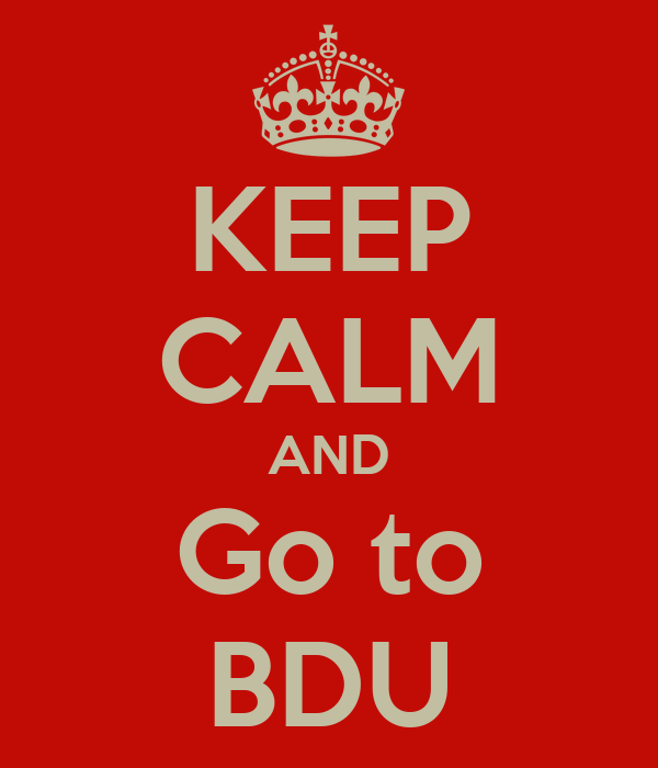 KEEP CALM AND Go to BDU