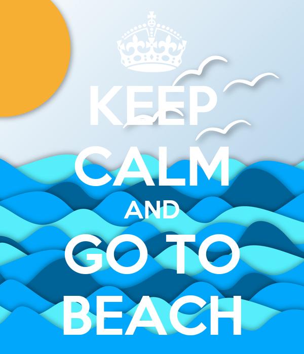 KEEP CALM AND GO TO BEACH