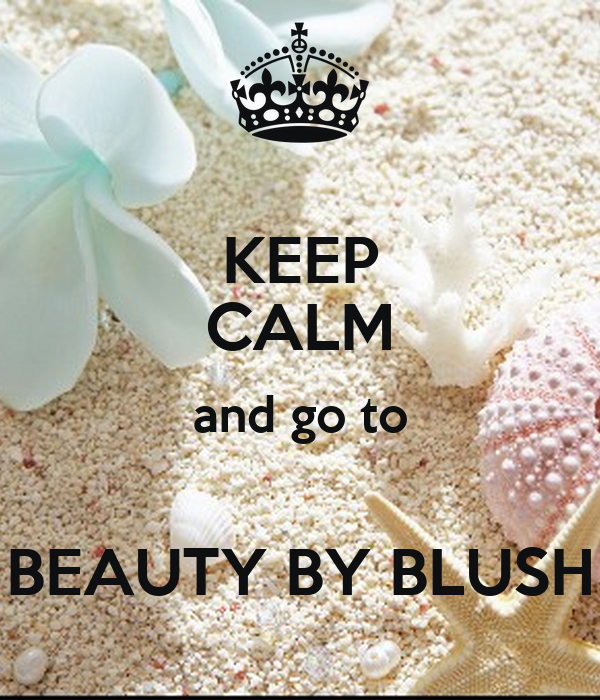 KEEP CALM and go to  BEAUTY BY BLUSH