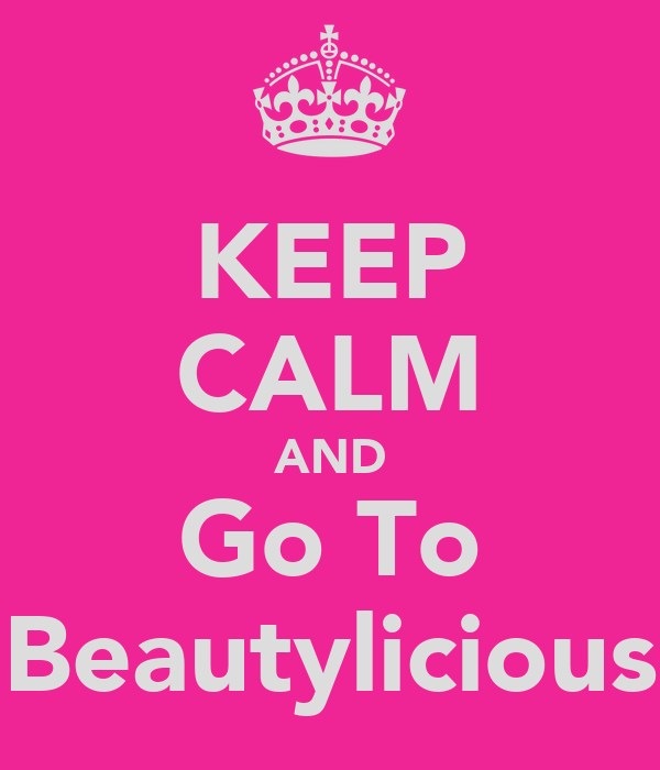 KEEP CALM AND Go To Beautylicious