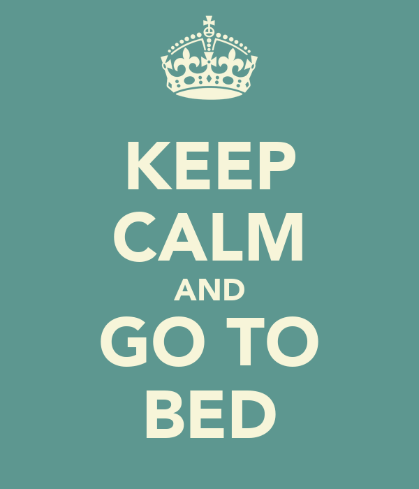 KEEP CALM AND GO TO BED
