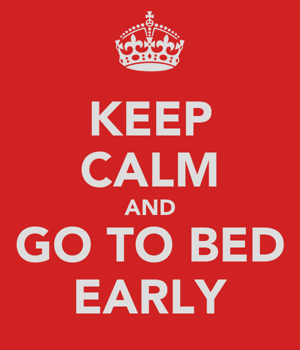 KEEP CALM AND GO TO BED EARLY