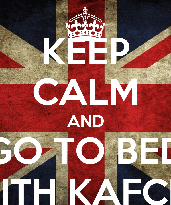 KEEP CALM AND GO TO BED WITH KAFCIA