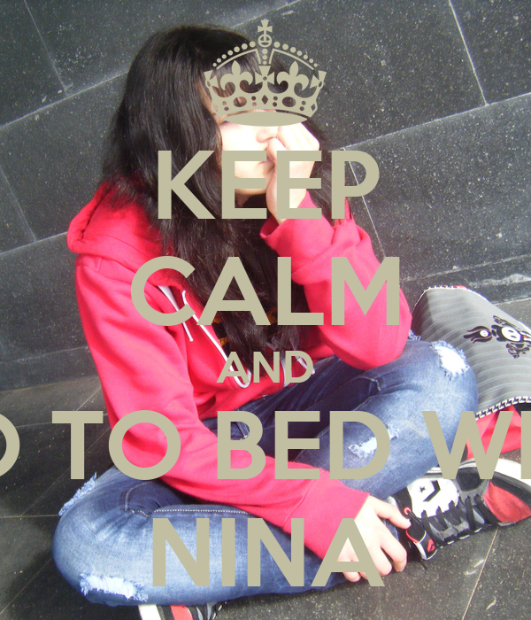 KEEP CALM AND GO TO BED WITH NINA
