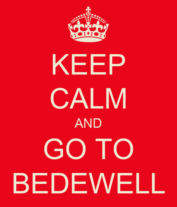KEEP CALM AND GO TO BEDEWELL