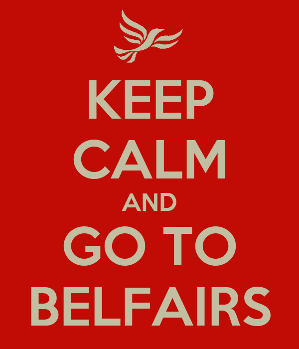 KEEP CALM AND GO TO BELFAIRS