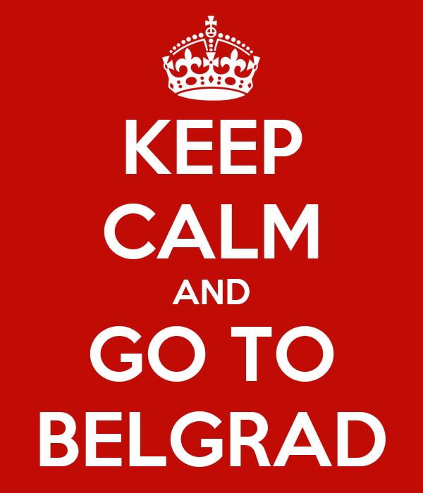 KEEP CALM AND GO TO BELGRAD
