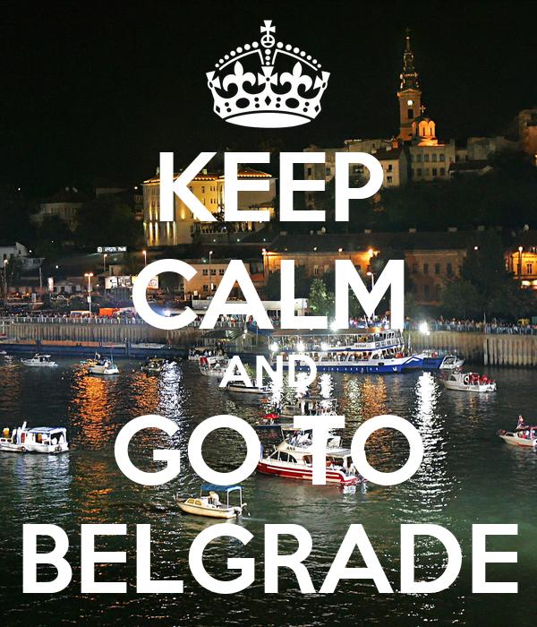 KEEP CALM AND GO TO BELGRADE