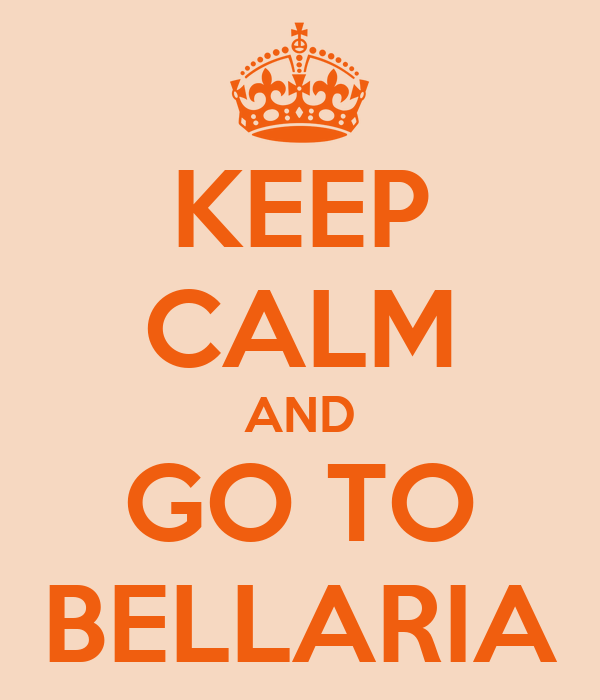 KEEP CALM AND GO TO BELLARIA
