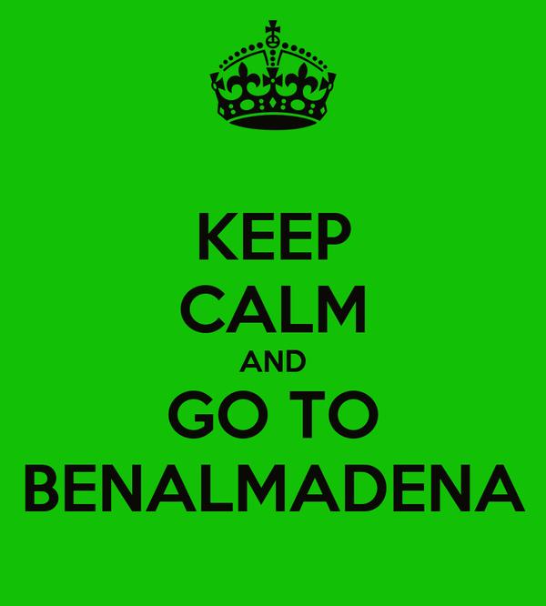 KEEP CALM AND GO TO BENALMADENA