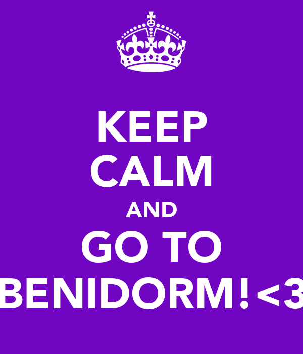KEEP CALM AND GO TO BENIDORM!<3