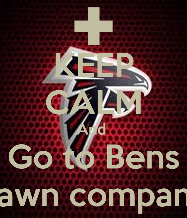 KEEP CALM And  Go to Bens Lawn company