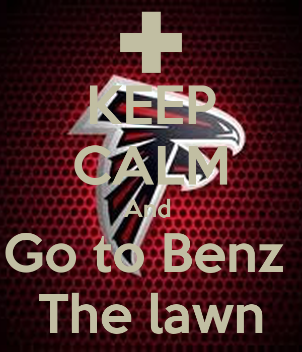 KEEP CALM And  Go to Benz  The lawn