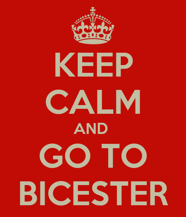 KEEP CALM AND  GO TO BICESTER