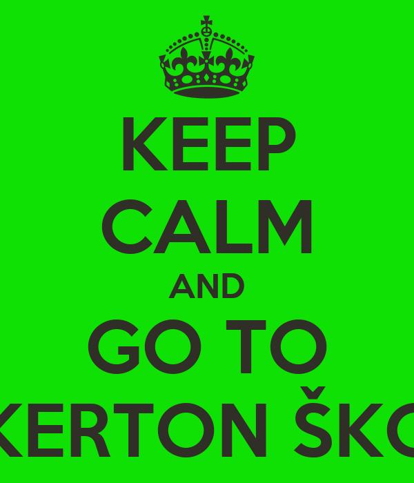 KEEP CALM AND GO TO BICKERTON ŠKODA