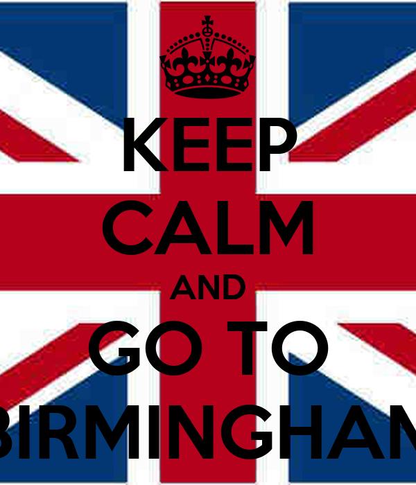 KEEP CALM AND GO TO BIRMINGHAM