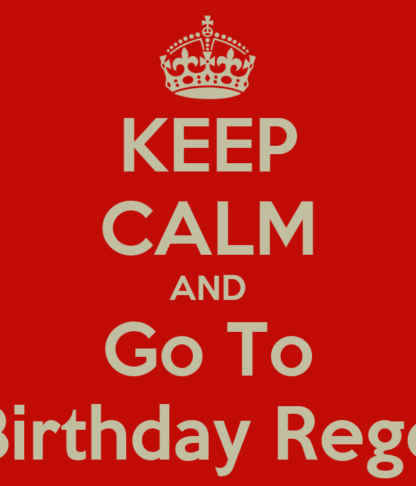 KEEP CALM AND Go To Birthday Rego