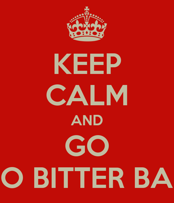 KEEP CALM AND GO TO BITTER BAR